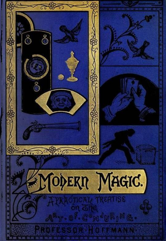 Modern Magic A Practical Treatise on the Art of Conjuring