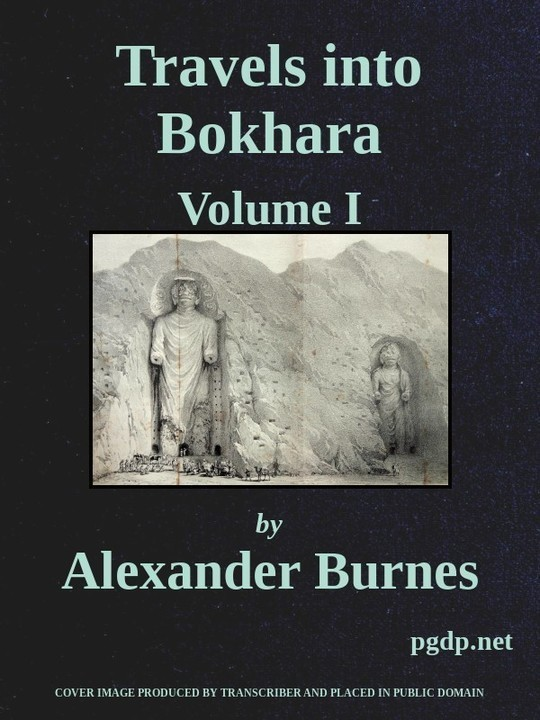 Travels into Bokhara (Volume 1 of 3) Being the Account of A Journey from India to Cabool, Tartary, and Persia