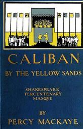 Caliban by the Yellow Sands A Community Masque of the Art of the Theatre