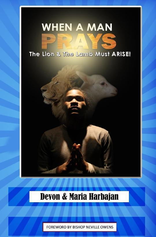 When a Man Prays - The Lion And The Lamb Must ARISE