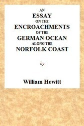 An Essay on the Encroachments of the German Ocean along the Norfolk Coast