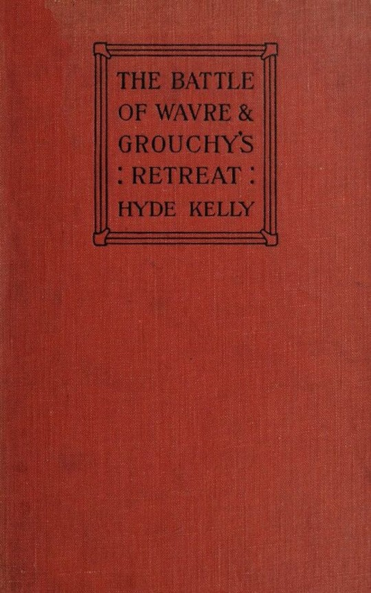The Battle of Wavre and Grouchy's Retreat A study of an Obscure Part of the Waterloo Campaign