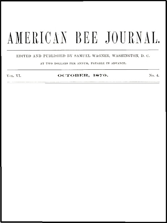 The American Bee Journal, Vol. VI, No. 4, October 1870