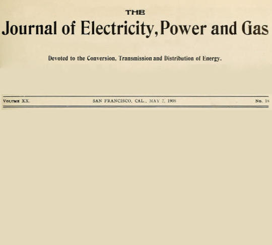 The Journal of Electricity, Power and Gas, Volume XX, No. 18, May 2, 1908 Devoted to the Conversion, Transmission and Distribution of Energy