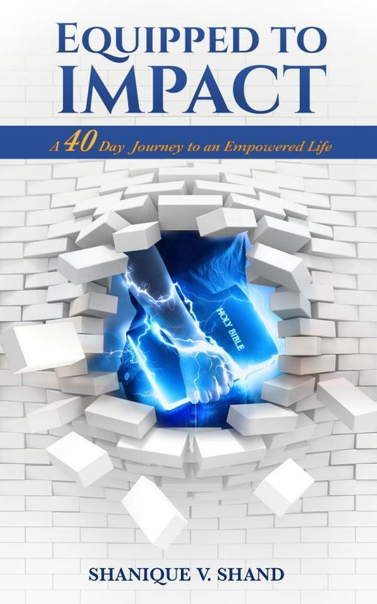 Equipped To Impact:  A 40 Day Journey to An Empowered Life.