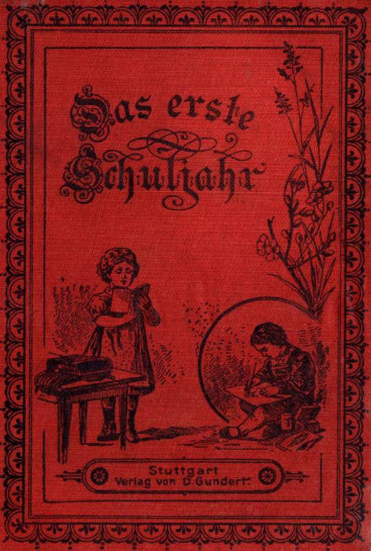 Das erste Schuljahr Eine Erzählung für Kinder von 7-12 Jahren