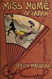 Miss Numè of Japan A Japanese-American Romance