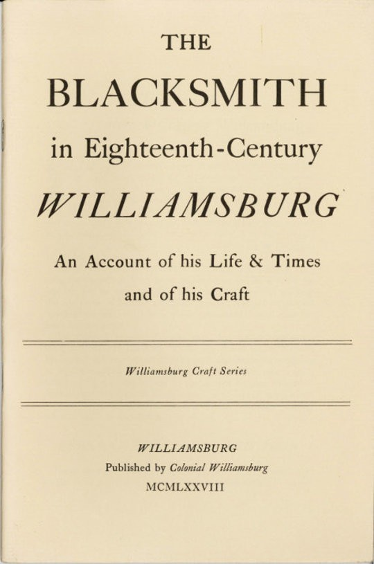 The Blacksmith in Eighteenth-Century Williamsburg An Account of his Life & Times and of his Craft