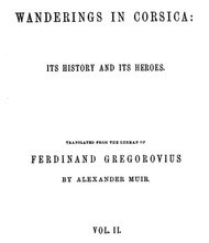 Wanderings in Corsica, Vol. 2 of 2 Its History and Its Heroes