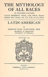 Latin American Mythology The Mythology of All Races - Vol. 11