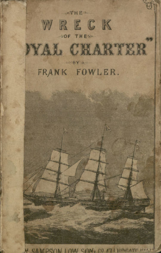 """The Wreck of the """"Royal Charter"""" Compiled from Authentic Sources, with Some Original Matter"""