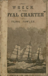 "The Wreck of the ""Royal Charter"" Compiled from Authentic Sources, with Some Original Matter"