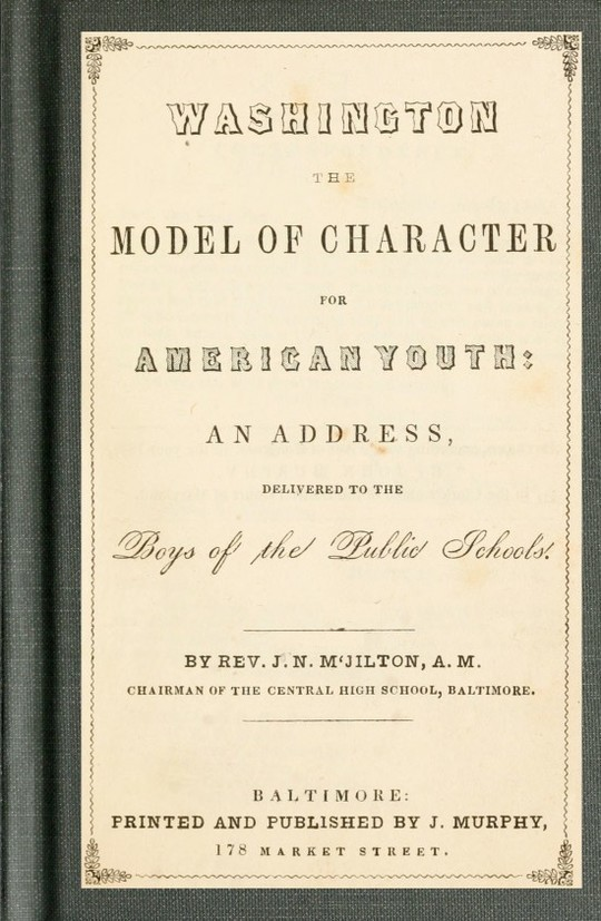 Washington the Model of Character for American Youth an Address Delivered to the Boys of the Public Schools