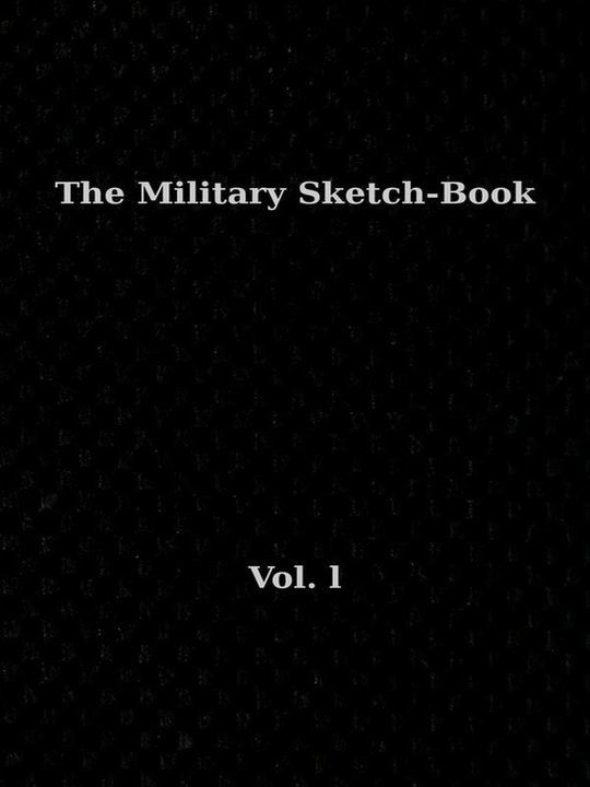 The Military Sketch-Book. Vol. I (of 2) Reminiscences of seventeen years in the service abroad and at home