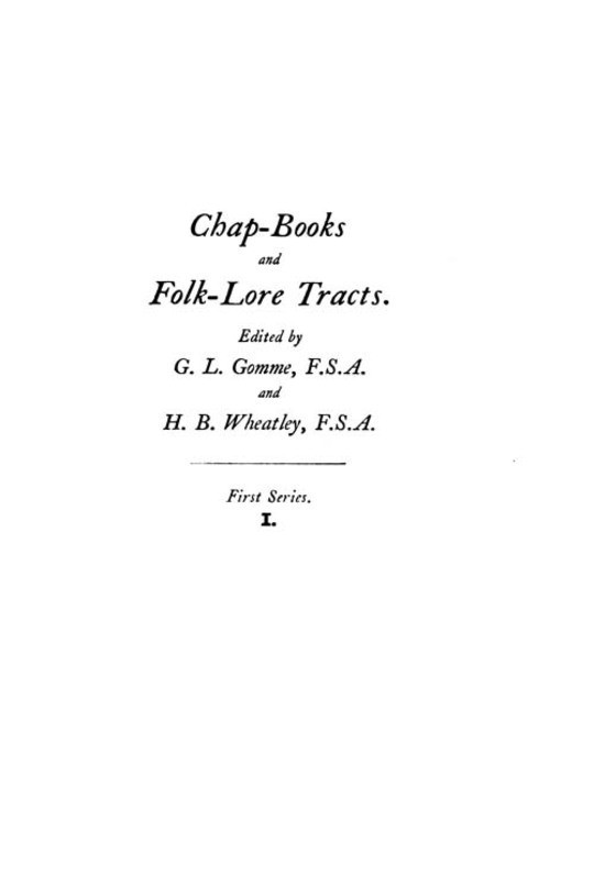 Chap-Books and Folk-Lore Tracts, Vol. 1 (of 5) The History of Thomas Hickathrift