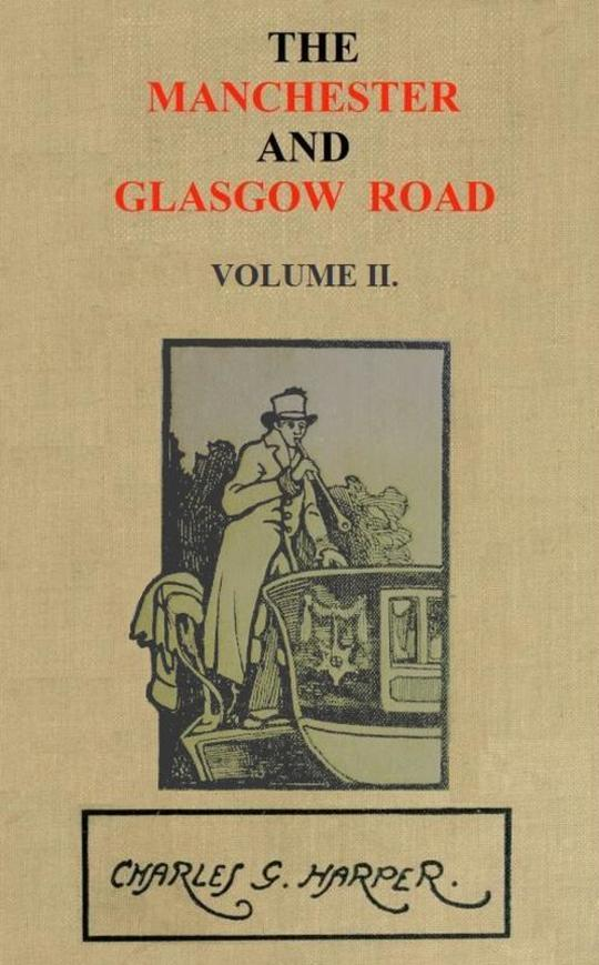 The Manchester and Glasgow Road — Volume II. (of II) This Way to Gretna Green