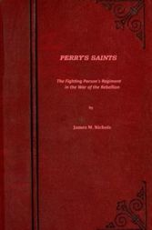 Perry's Saints The Fighting Parson's Regiment in the War of the Rebellion