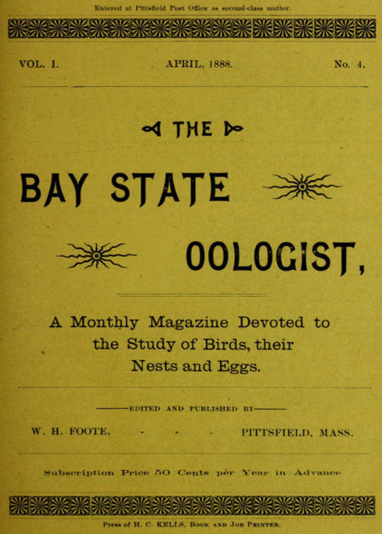 The Bay State Oologist, Vol. 1 No. 4, April 1888 A Monthly Magazine Devoted to the Study of Birds, their Nests and Eggs
