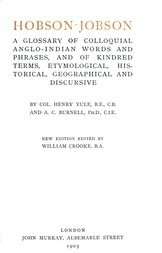 Hobson-Jobson A glossary of Colloquial Anglo-Indian Words and Phrases, and of Kindred terms, Etymological, Historical, Geographical and Discursive