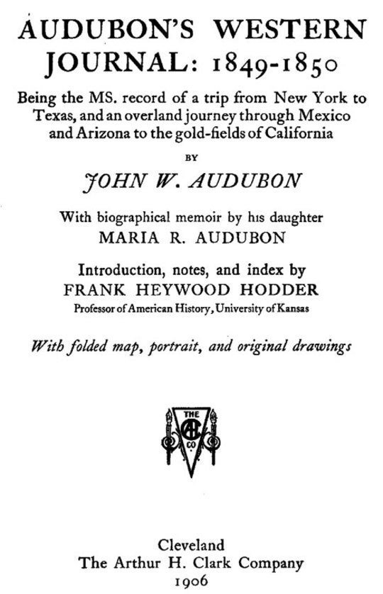 Audubon's western journal: 1849-1850 Being the MS. record of a trip from New York to Texas, and an overland journey through Mexico and Arizona to the gold-fields of California