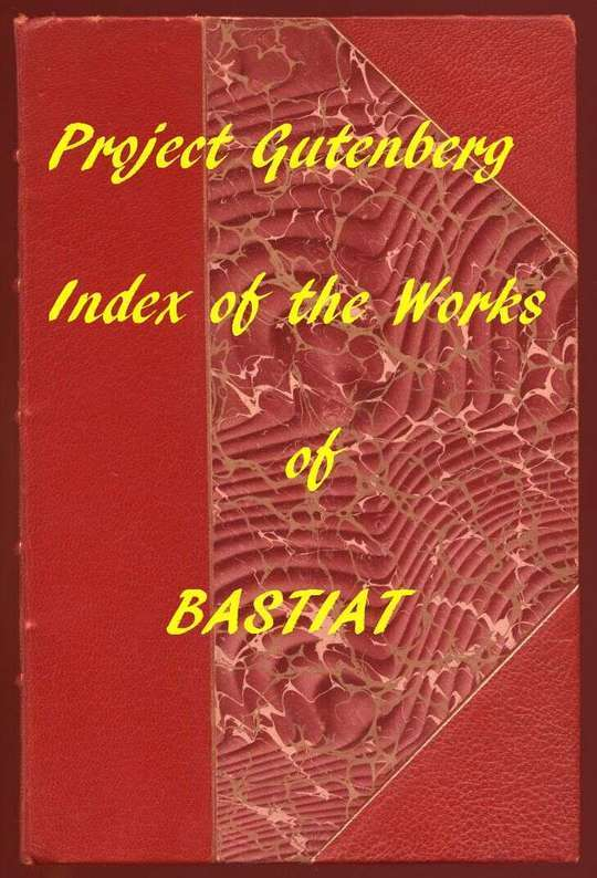 Index of the Project Gutenberg Works of Frédéric Bastiat