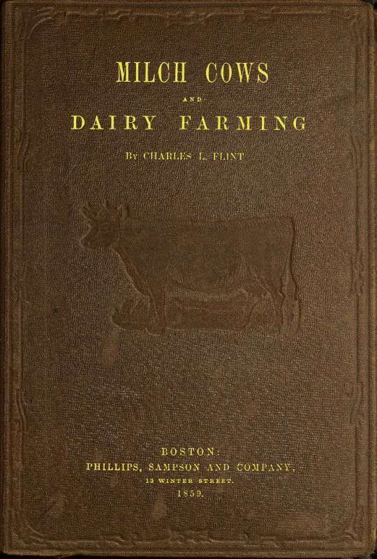 Milch Cows and Dairy Farming Comprising the Breeds, Breeding, and Management, in Health and Disease, of Dairy and Other Stock, The Selection Of Milch Cows, With A Full Explanation Of Guenon's Method; The Culture Of Forage Plants