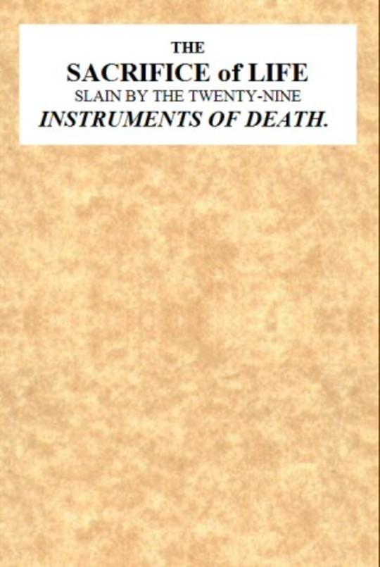 The Sacrifice of Life slain by the twenty-nine instruments of death