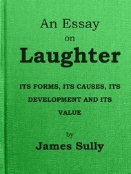 An Essay on Laughter Its Forms, its Causes, its Development and its Value