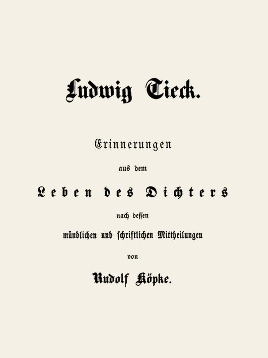 Ludwig Tieck Erinnerungen aus dem Leben des Dichters nach dessen mündlichen und schriftlichen Mitteilungen