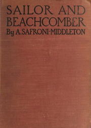 Sailor and beachcomber Confessions of a life at sea, in Australia, and amid the islands of the Pacific