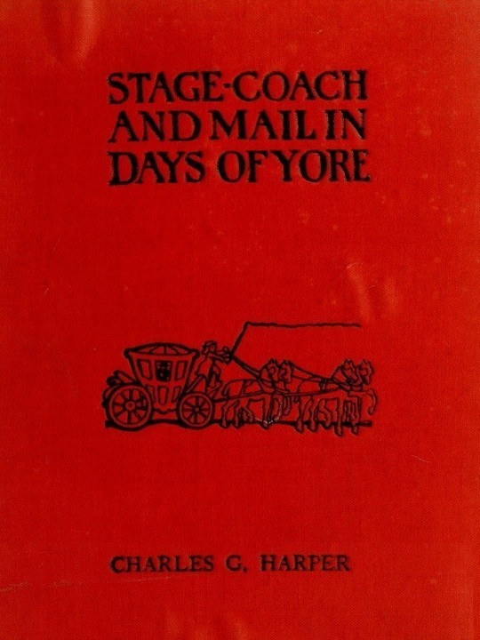 Stage-coach and Mail in Days of Yore, Volume 1 (of 2) A picturesque history of the coaching age