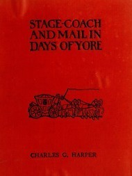 Stage-coach and Mail in Days of Yore, Volume 2 (of 2) A picturesque history of the coaching age
