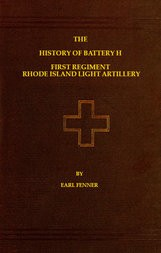 The History of Battery H First Regiment Rhode Island Light Artillery in the War to Preserve the Union 1861-1865