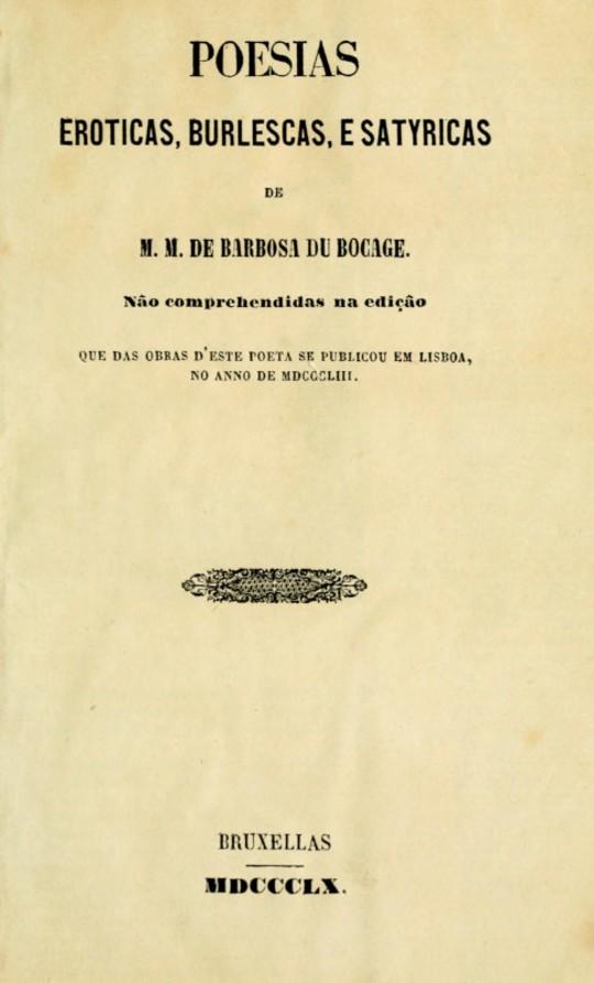 Poesias Eroticas, Burlescas, e Satyricas de M.M. de Barbosa du Bocage não comprehendidas na edição que das obras d'este poeta se publicou em Lisboa, no anno de MDCCCLIII.