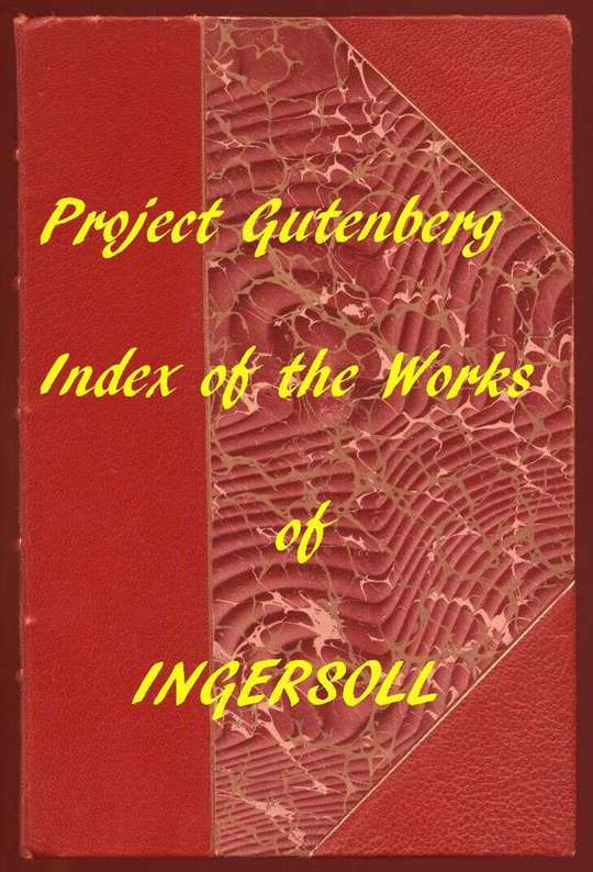 Index of the Project Gutenberg Works of Robert G. Ingersoll