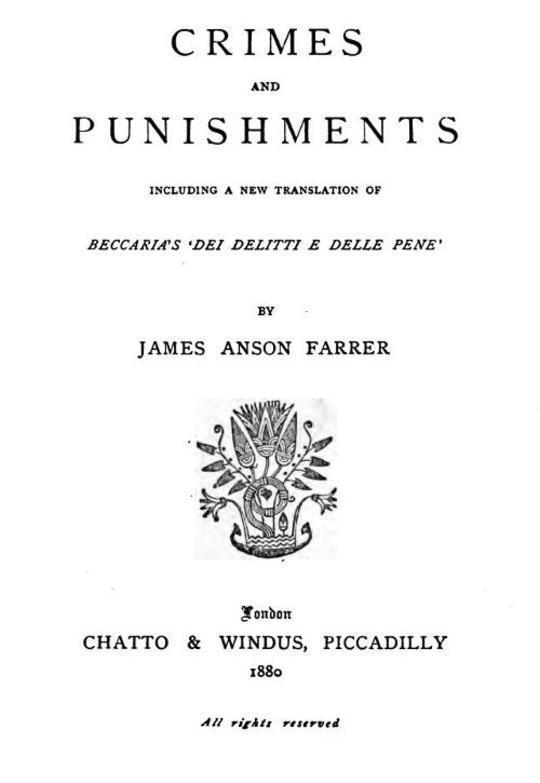 Crimes and Punishments Including a New Translation of Beccaria's 'Dei Delitti e delle Pene'