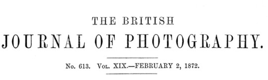 The British Journal of Photography, No. 613, Vol. XIX, February 2, 1872