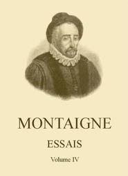 Essais de Montaigne, Volume IV (Self-édition)