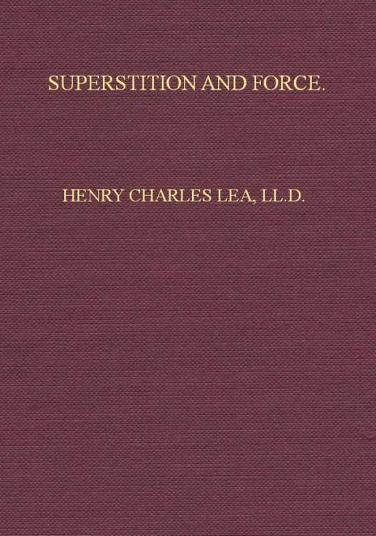 Superstition and Force Essays on The Wager of Law—The Wager of Battle—The Ordeal—Torture