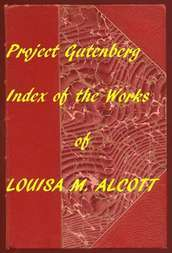 Index of The Project Gutenberg Works of Louisa M. Alcott
