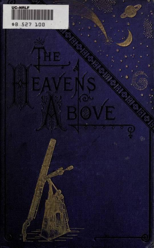 The Heavens Above A Popular Handbook of Astronomy