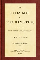 The Early Life of Washington Designed for the Instruction and Amusement of the Young