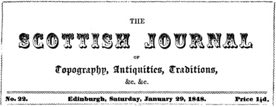 The Scottish Journal of Topography, Antiquities, Traditions, etc., Vol. I, No. 22, January 29, 1848