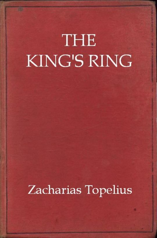 The King's Ring Being a Romance of the Days of Gustavus Adolphus and the Thirty Years' War