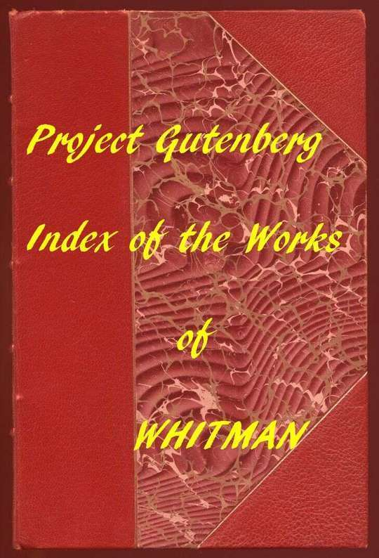 Index of The Project Gutenberg Works of Walt Whitman