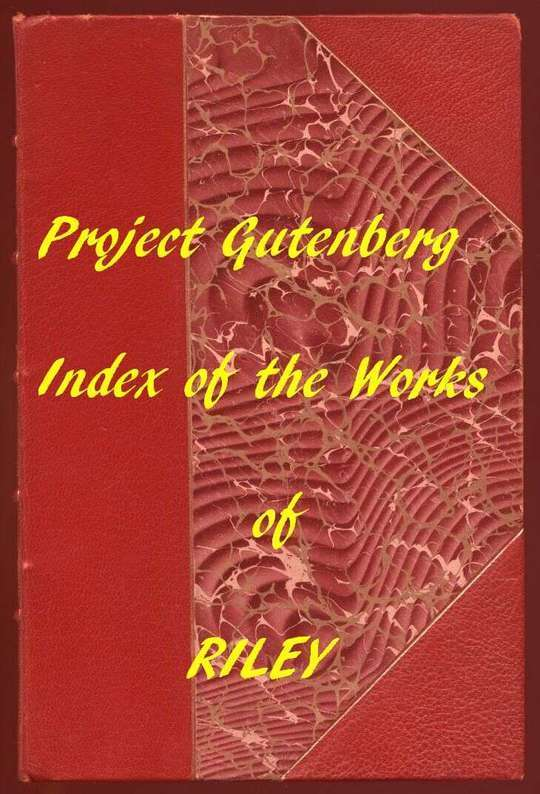 Index of the Project Gutenberg Works of James Whitcomb Riley