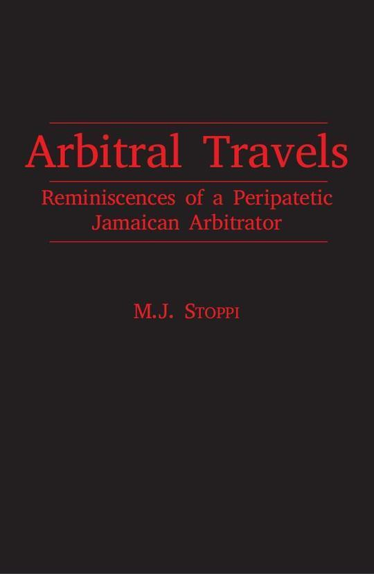 Arbitral Travels: Reminiscences of a Peripatetic Jamaican Arbitrator