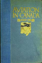 Aviation in Canada 1917-1918 Being a Brief Account of the Work of the Royal Air Force Canada, the Aviation Department of the Imperial Munitions Board, and the Canadian Aeroplanes Limited