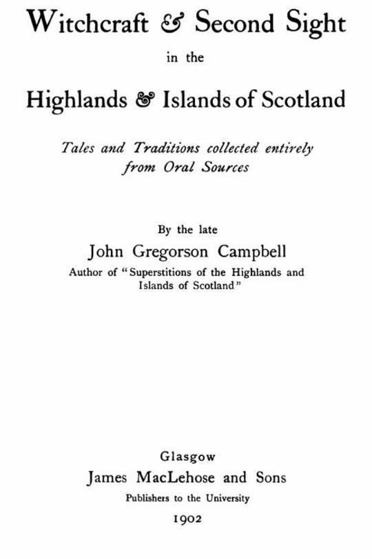 Witchcraft & Second Sight in the Highlands & Islands of Scotland Tales and Traditions Collected Entirely from Oral Sources