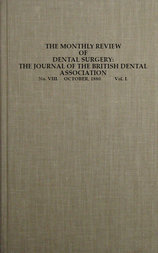 The Monthly Review of Dental Surgery The Journal of the British Dental Association No. VIII. October, 1880. Vol. I.